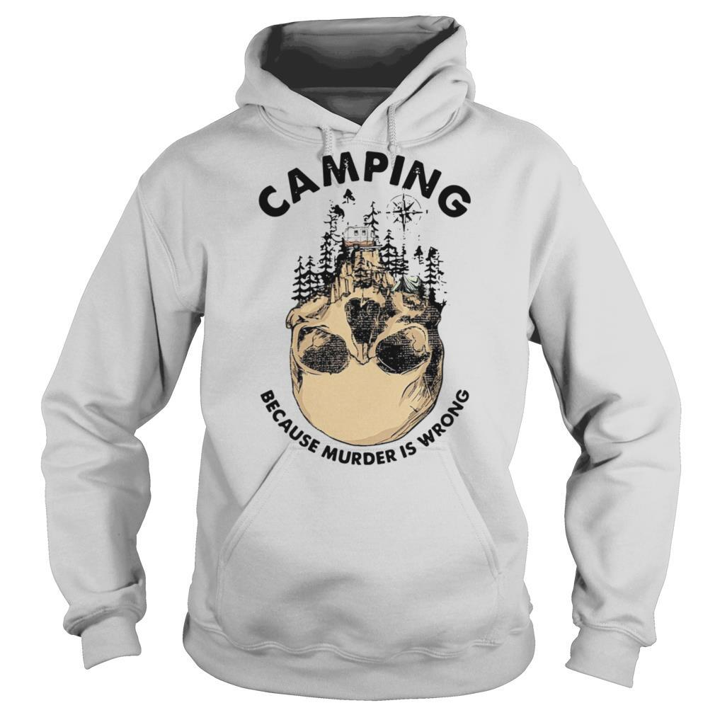 Camping Because Murder Is Wrong shirt