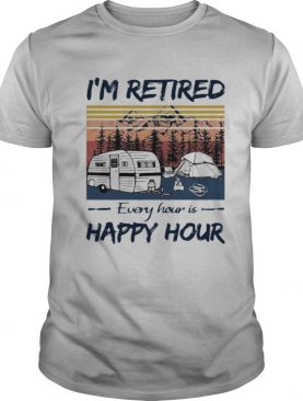 Camping I'm Retired Every Hour Is Happy Hour Vintage shirt