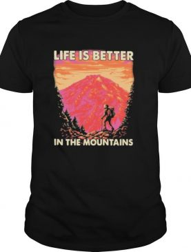 Climb life is better in the mountains shirt