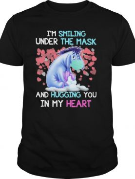 Eeyore donkey i'm smiling under the mask and hugging you in my heart shirt