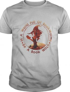 Halloween in a world full of bookworms be a book witch shirt