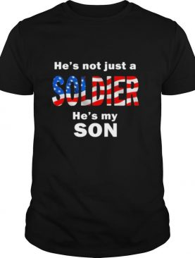 He's not just a soldier he's my son american flag shirt
