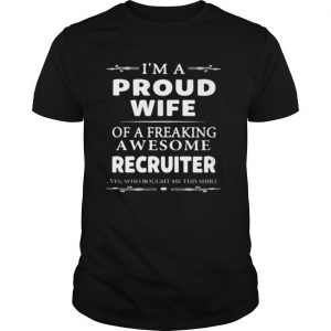 I'm a proud wife of a freaking awesome recruiter yes who bought me this shirt