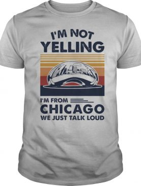 I'm not yelling i'm from chicago we just talk loud vintage retro shirt