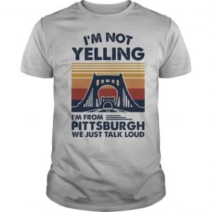 I'm not yelling i'm from pittsburgh we just talk loud vintage retro shirt