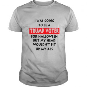 I Was Going To Be A Trump Vote For Halloween But My Head shirt