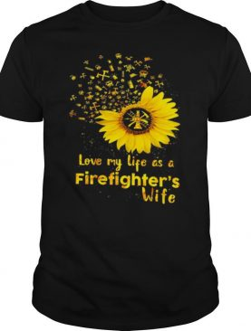 Love My Life As A Firefighters Wife Sunflower shirt