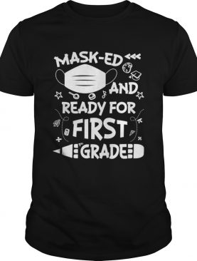 Masked And Ready For First Grade shirt