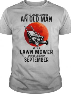 Never underestimate an old man with a lawn mower and was born in september shirt