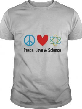 Peace love and science shirt