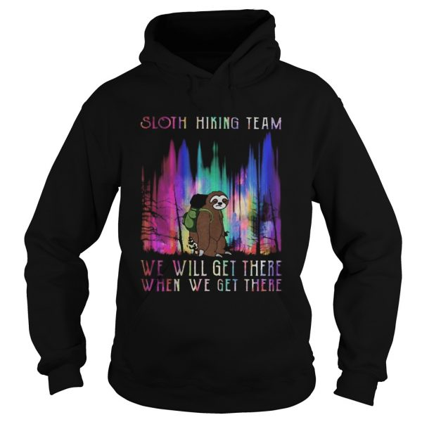 Sloth hiking team we will get there when we get there mountain  Hoodie