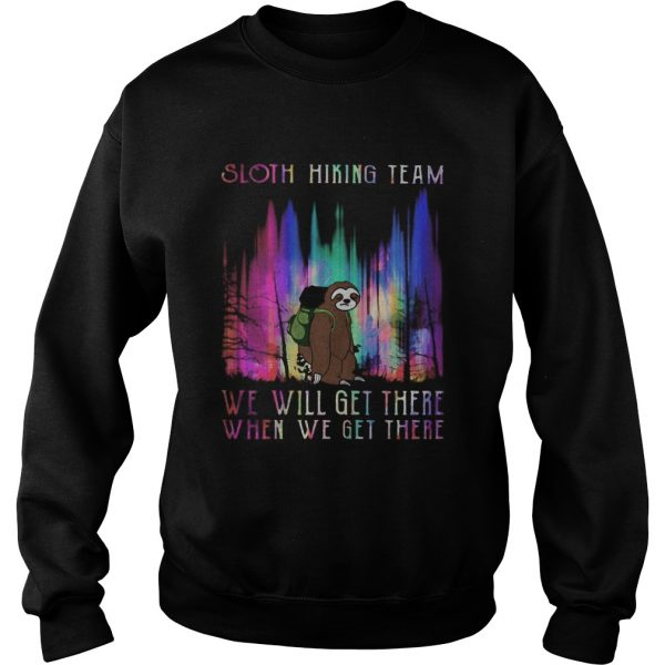 Sloth hiking team we will get there when we get there mountain  Sweatshirt