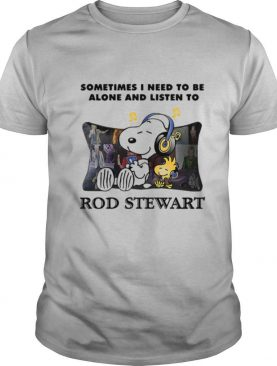 Snoopy And Woodstock Sometimes I Need To Be Alone And Listen To Rod Stewart shirt