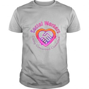 Social Workers Caring Concerned Committed shirt