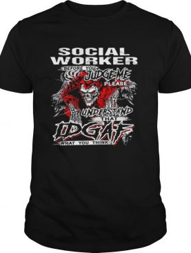 Social worker before you judge please understand that idgaf what you think satan shirt