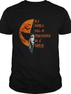 The Moon In A World Full Of Princesses Be A Witch shirt