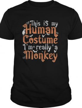 This Is My Human Costume I'm Really A Monkey shirt