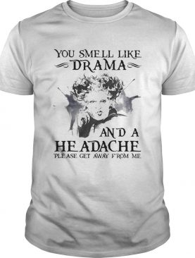 You Smell Like Drama And A Headache Please Get Away From Me Halloween shirt
