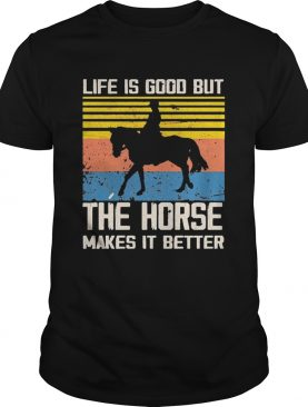 1603259152Life Is Good But The Horse Makes It Better Vintage shirt