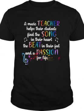 A Music Teacher Helps Their Students Helps Their Students Find The Song In Their Heart The Beat In Their Feet shirt