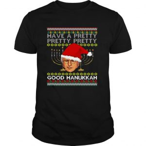 Have A Pretty Pretty Pretty Good Hanukkah Ugly Christmas shirt