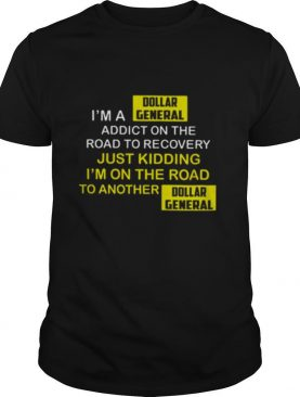 I'm A Dollar General Addict On The Road To Recovery shirt