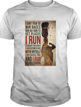 I Dont Run To Win Races Nor Do I Run To Get Places I Run To Escape This World I Run To Find Peace