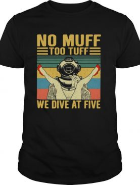 No Muff Too Tuff We Dive Five Vintage shirt