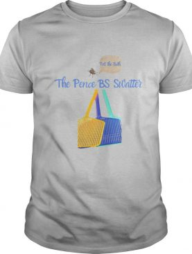 Pence Fly BS Swatter tell the truth Swatter shirt