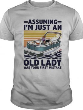 Pontoon Assuming I'm just An Old Lady Was Your First Mistake Vintage Retro shirt