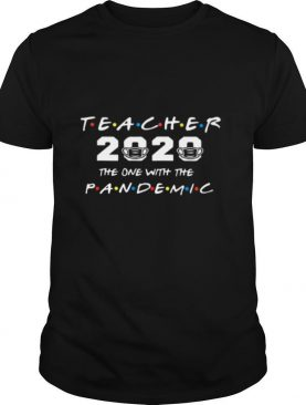 Teacher 2020 The One With The Pandemic Covid 19 shirt