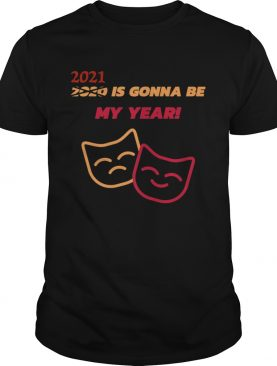 2021 Is Gonna Be My Year shirt