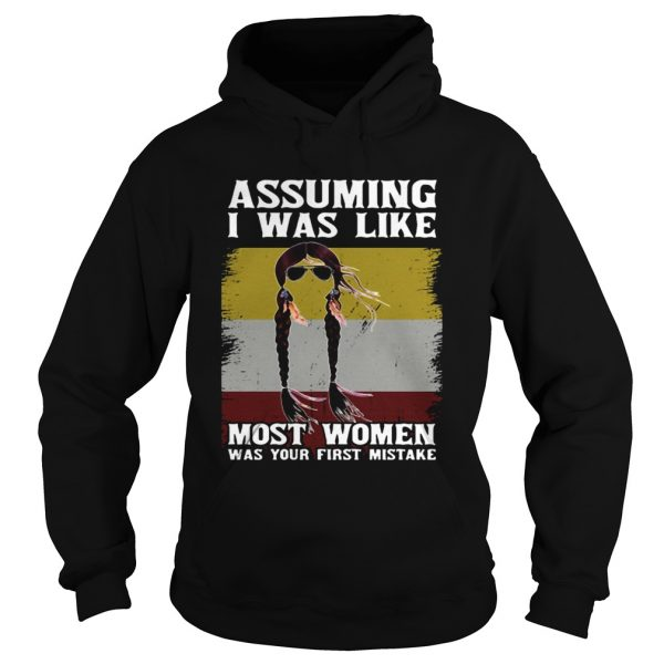 Assuming I Was Like Most Women Was Your First Mistake  Hoodie