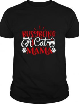 Busy Being A Cat Mama shirt