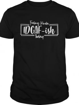 Feeling Kinda IDGAFish Today shirt