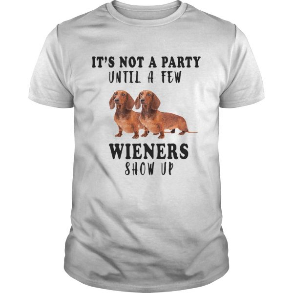 Its Not A Party Until A Few Wieners Show Up  Unisex