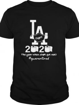 Los Angeles Dodgers 2020 The Year When Shit Got Real Quarantined Toilet Paper Mask Covid 19 shirt