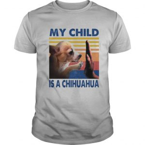 My Child Is A Chihuahua Vintage shirt