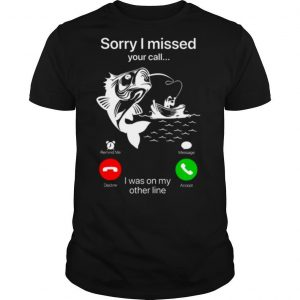 Sorry I Missed Your Call I Was On My Other Line shirt