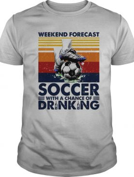 Weekend Forecast Soccer With A Chance Of Drinking shirt