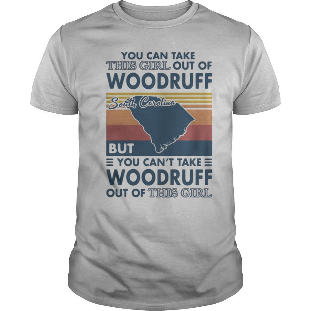 You Can Take This Girl Out Of Woodruff But You Cant Take Woodruff Out Of This Girl South Carolina Vintage shirt0