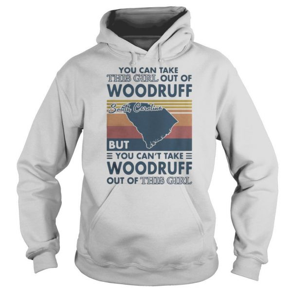You Can Take This Girl Out Of Woodruff But You Can't Take Woodruff Out Of This Girl South Carolina Vintage shirt