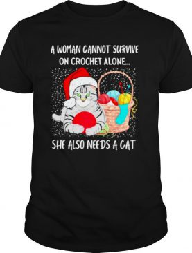 A Woman Cannot Survive On Crochet Alone She Also Needs A Cat shirt