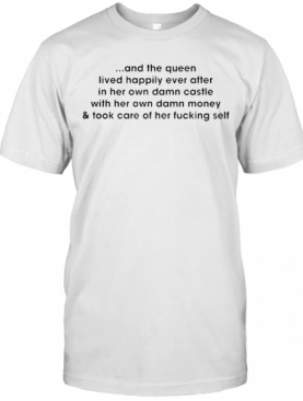 And The Queen Lived Laser Happily Ever After T-Shirt