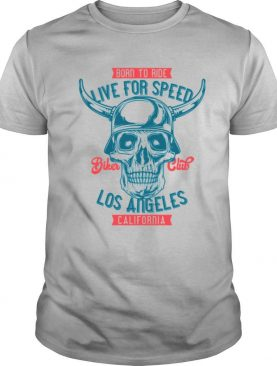 Born To Ride Live For Speed Los Angeles California Skull shirt