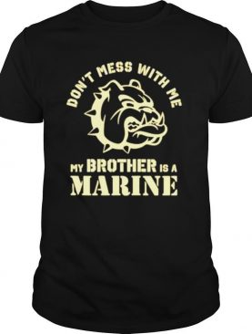 Bulldog Dont mess with me my brother is a Marine shirt