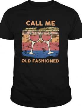 Call Me Old Fashioned Wine Vintage shirt