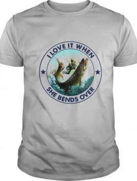 Fishing Papa Stickers I Love It When She Bends Over shirt