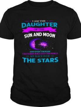 I Am The Daughter Of The Sun And Moon And Even Though My Race Is Of The Stars shirt