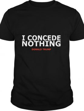 I Concede Nothing Inauguration shirt